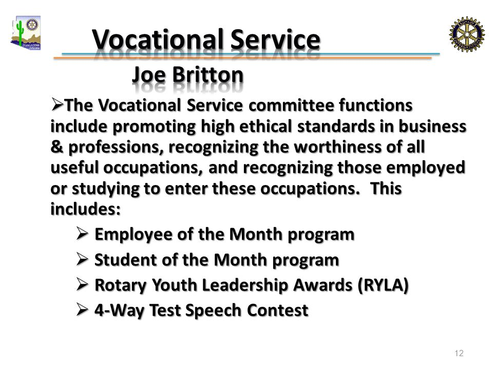  The Vocational Service committee functions include promoting high ethical standards in business & professions, recognizing the worthiness of all useful occupations, and recognizing those employed or studying to enter these occupations.