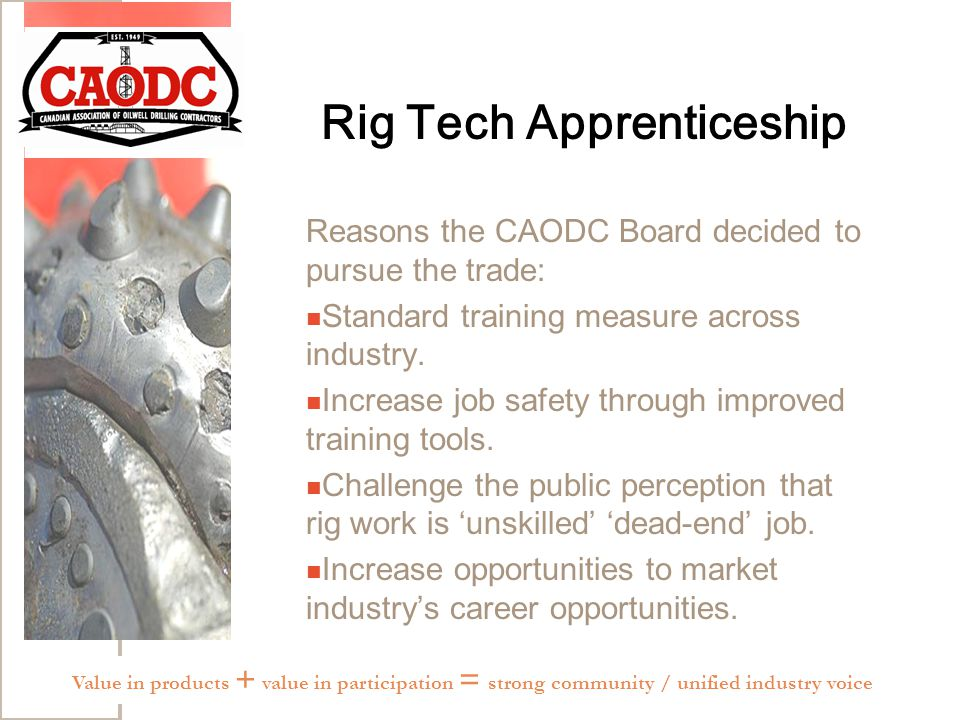 Rig Tech Apprenticeship Reasons the CAODC Board decided to pursue the trade: Standard training measure across industry.