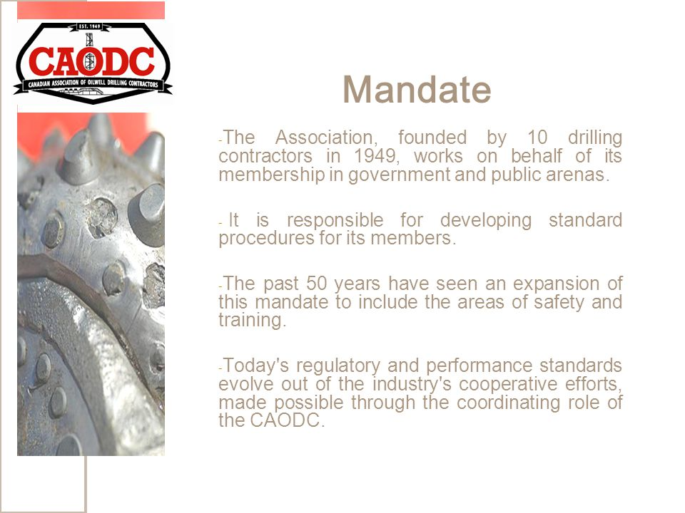 Mandate - The Association, founded by 10 drilling contractors in 1949, works on behalf of its membership in government and public arenas.