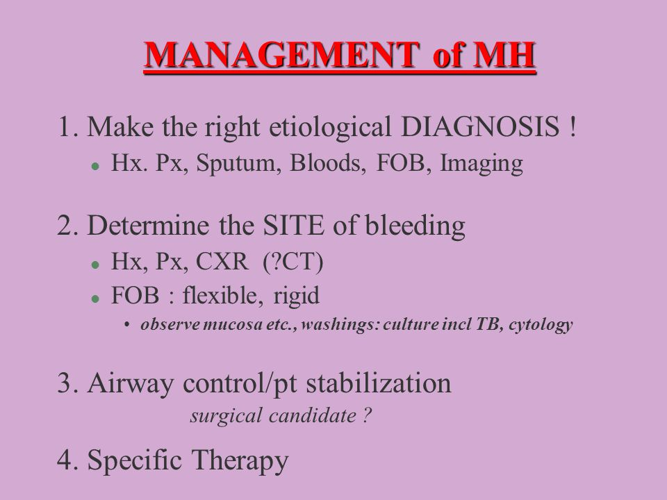 MANAGEMENT of MH 1.Make the right etiological DIAGNOSIS .