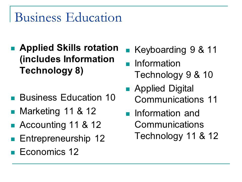 Business Education Keyboarding 9 & 11 Information Technology 9 & 10 Applied Digital Communications 11 Information and Communications Technology 11 & 1