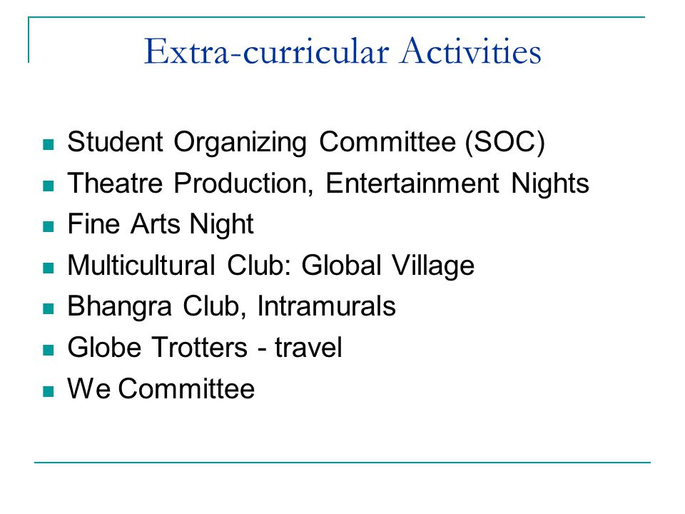 Extra-curricular Activities Student Organizing Committee (SOC) Theatre Production, Entertainment Nights Fine Arts Night Multicultural Club: Global Village Bhangra Club, Intramurals Globe Trotters - travel We Committee
