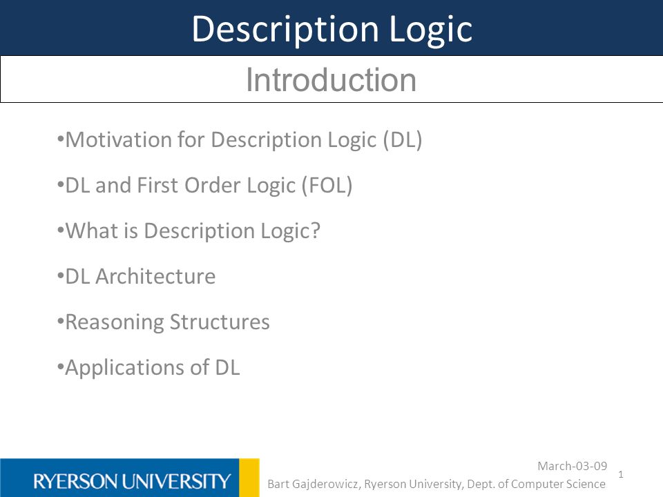 Description Logic Motivation for Description Logic (DL) DL and First Order Logic (FOL) What is Description Logic? DL Architecture Reasoning Structures