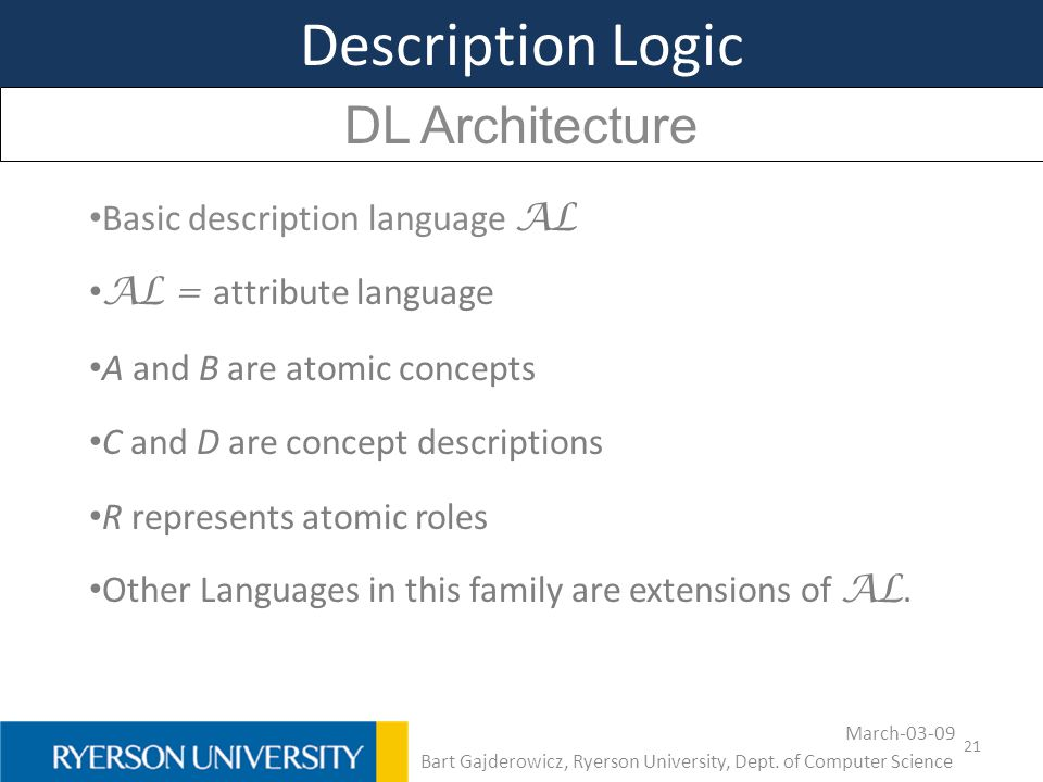 21 Description Logic DL Architecture Basic description language AL AL = attribute language A and B are atomic concepts C and D are concept description