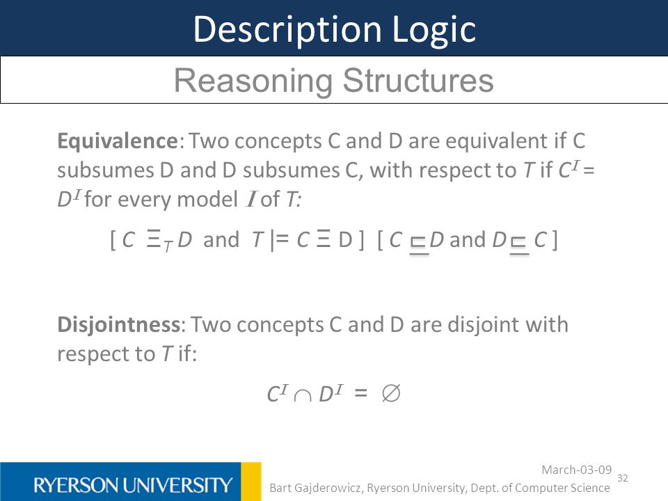 32 Description Logic Reasoning Structures Equivalence: Two concepts C and D are equivalent if C subsumes D and D subsumes C, with respect to T if C I