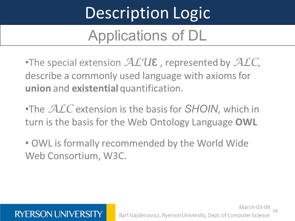 34 Description Logic Applications of DL The special extension ALU ε, represented by ALC, describe a commonly used language with axioms for union and e