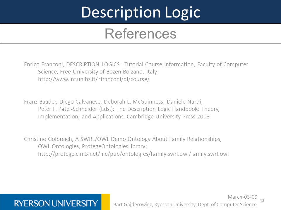 43 Description Logic References Enrico Franconi, DESCRIPTION LOGICS - Tutorial Course Information, Faculty of Computer Science, Free University of Boz