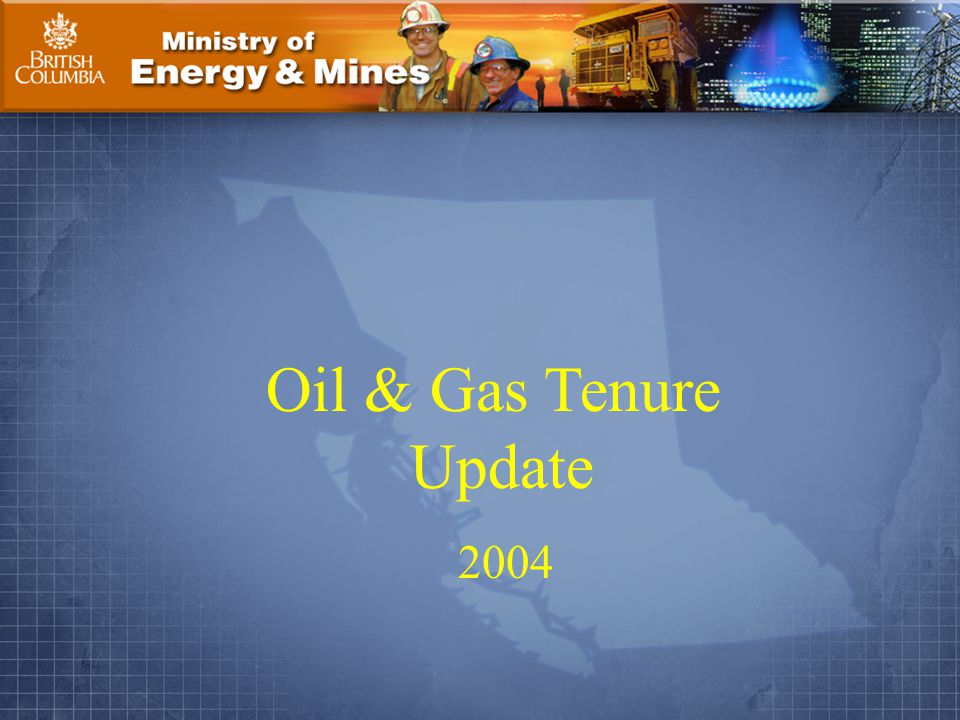 Ministry of Energy & Mines Page 1. Oil & Gas Tenure Update 2004