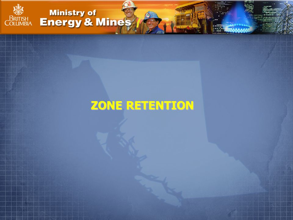 Ministry of Energy & Mines Page 15. ZONE RETENTION