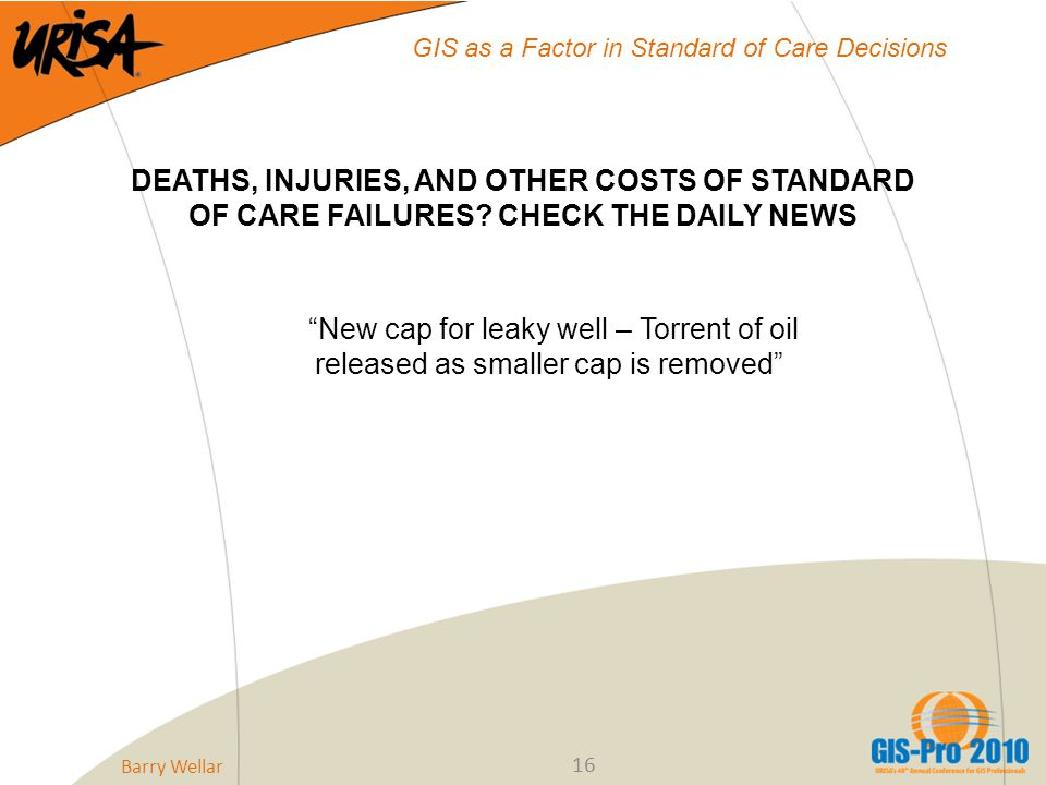 16 GIS as a Factor in Standard of Care Decisions DEATHS, INJURIES, AND OTHER COSTS OF STANDARD OF CARE FAILURES.