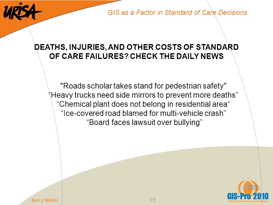 19 GIS as a Factor in Standard of Care Decisions DEATHS, INJURIES, AND OTHER COSTS OF STANDARD OF CARE FAILURES.
