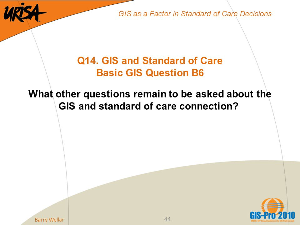 44 GIS as a Factor in Standard of Care Decisions Q14.