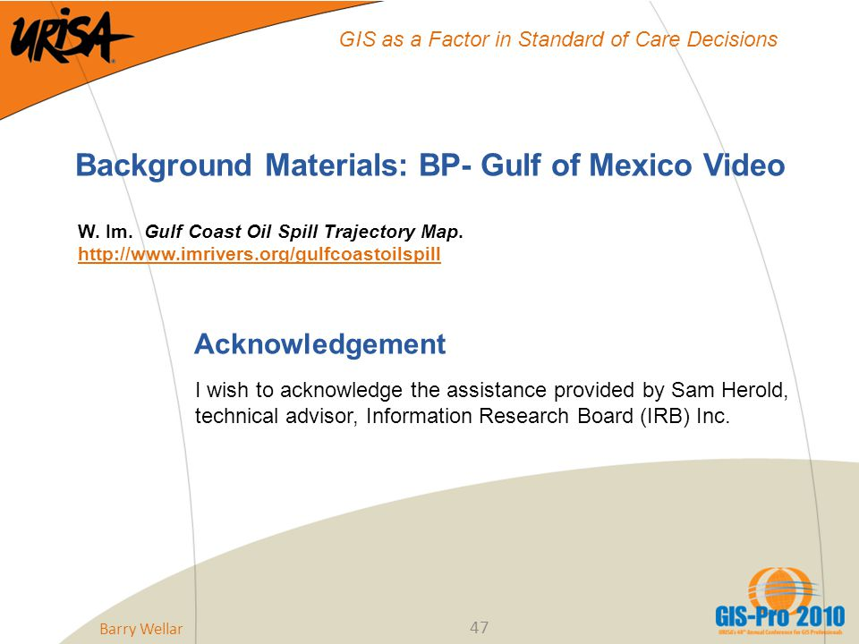 47 GIS as a Factor in Standard of Care Decisions Background Materials: BP- Gulf of Mexico Video W.