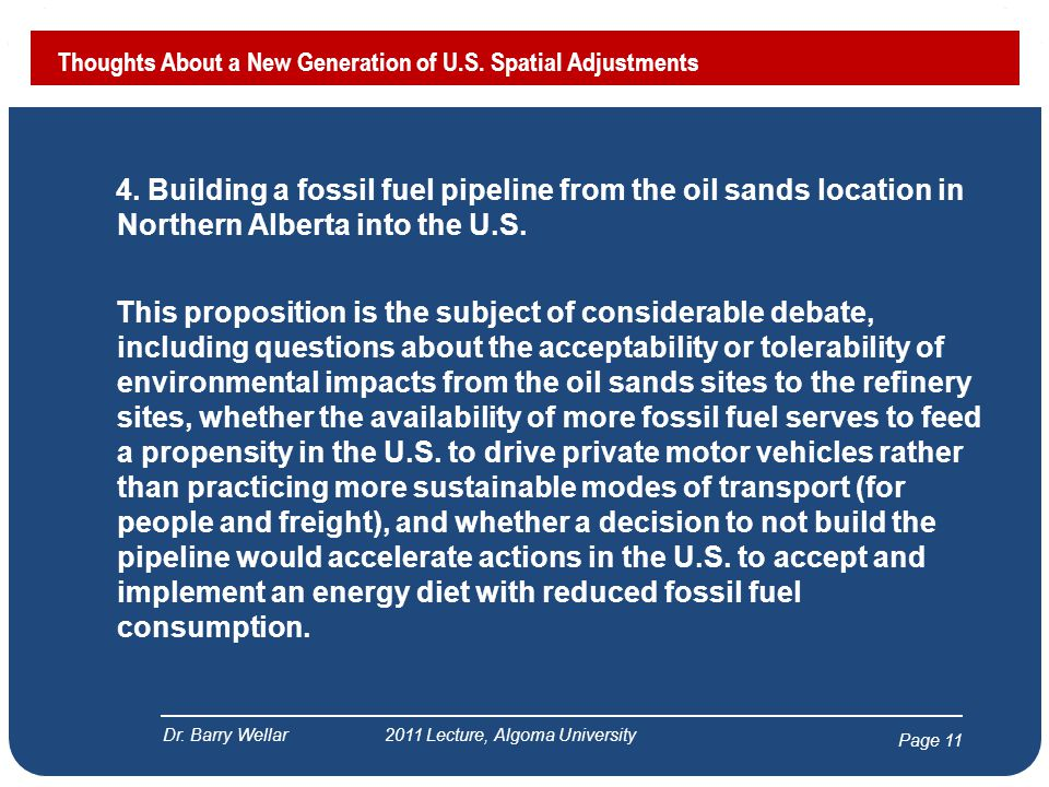 Page 11 4. Building a fossil fuel pipeline from the oil sands location in Northern Alberta into the U.S. This proposition is the subject of considerab