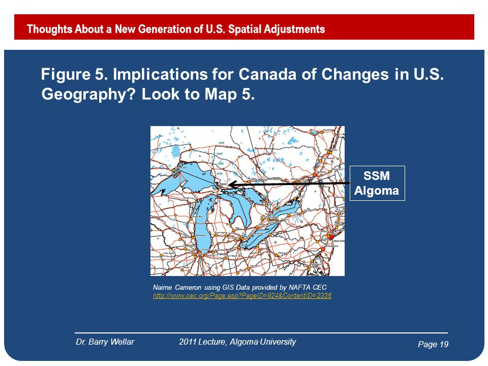Page 19 Figure 5. Implications for Canada of Changes in U.S. Geography? Look to Map 5. Thoughts About a New Generation of U.S. Spatial Adjustments Dr.