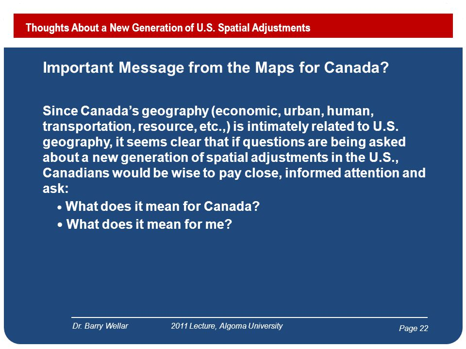 Page 22 Important Message from the Maps for Canada? Since Canada's geography (economic, urban, human, transportation, resource, etc.,) is intimately r