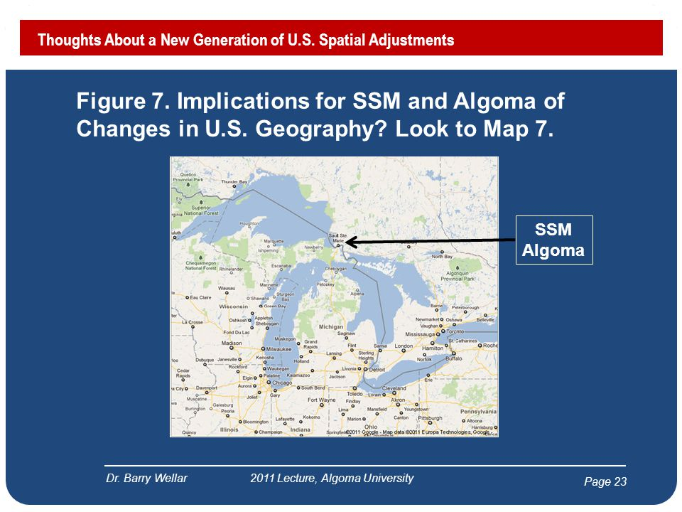 Page 23 Figure 7. Implications for SSM and Algoma of Changes in U.S. Geography? Look to Map 7. Dr. Barry Wellar 2011 Lecture, Algoma University Though