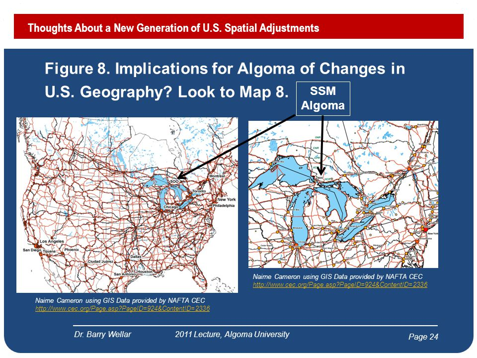 Page 24 Figure 8. Implications for Algoma of Changes in U.S. Geography? Look to Map 8. Dr. Barry Wellar 2011 Lecture, Algoma University Thoughts About