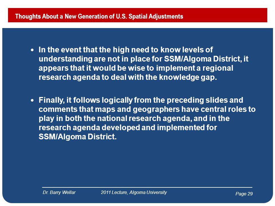 Page 29 In the event that the high need to know levels of understanding are not in place for SSM/Algoma District, it appears that it would be wise to implement a regional research agenda to deal with the knowledge gap.