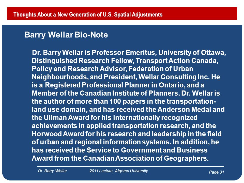 Page 31 Barry Wellar Bio-Note Dr. Barry Wellar is Professor Emeritus, University of Ottawa, Distinguished Research Fellow, Transport Action Canada, Po