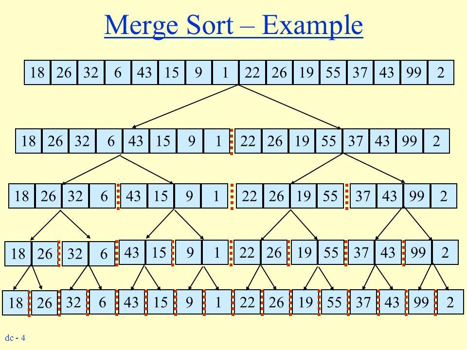 dc - 4 Merge Sort – Example 4315 9 122261955374399 2 182632 64315 9 122261955374399 2 182632 64315 9 122261955374399 2 182632 64315 9 122261955374399