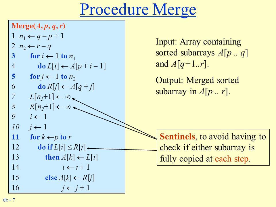 dc - 7 Procedure Merge Merge(A, p, q, r) 1 n 1  q – p + 1 2 n 2  r – q 3for i  1 to n 1 4 do L[i]  A[p + i – 1] 5for j  1 to n 2 6 do R[j]  A[q