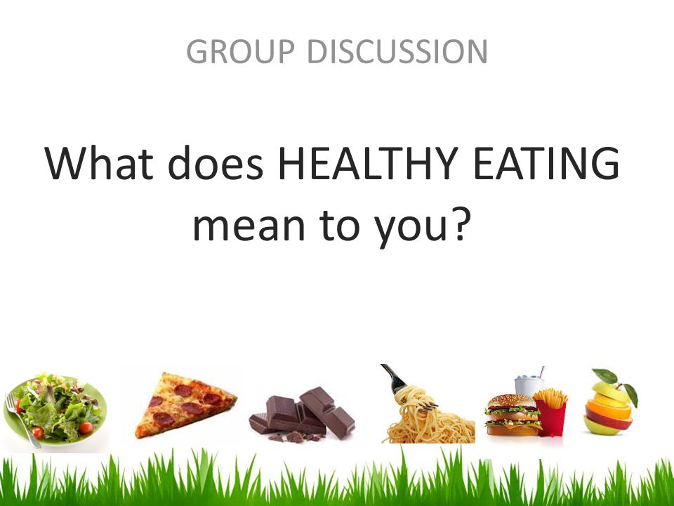 GROUP DISCUSSION What does HEALTHY EATING mean to you?