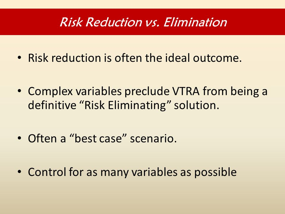 Risk reduction is often the ideal outcome.