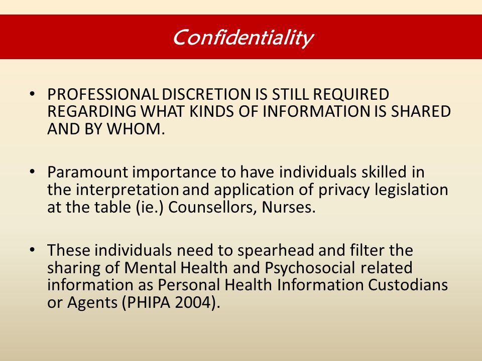 PROFESSIONAL DISCRETION IS STILL REQUIRED REGARDING WHAT KINDS OF INFORMATION IS SHARED AND BY WHOM.