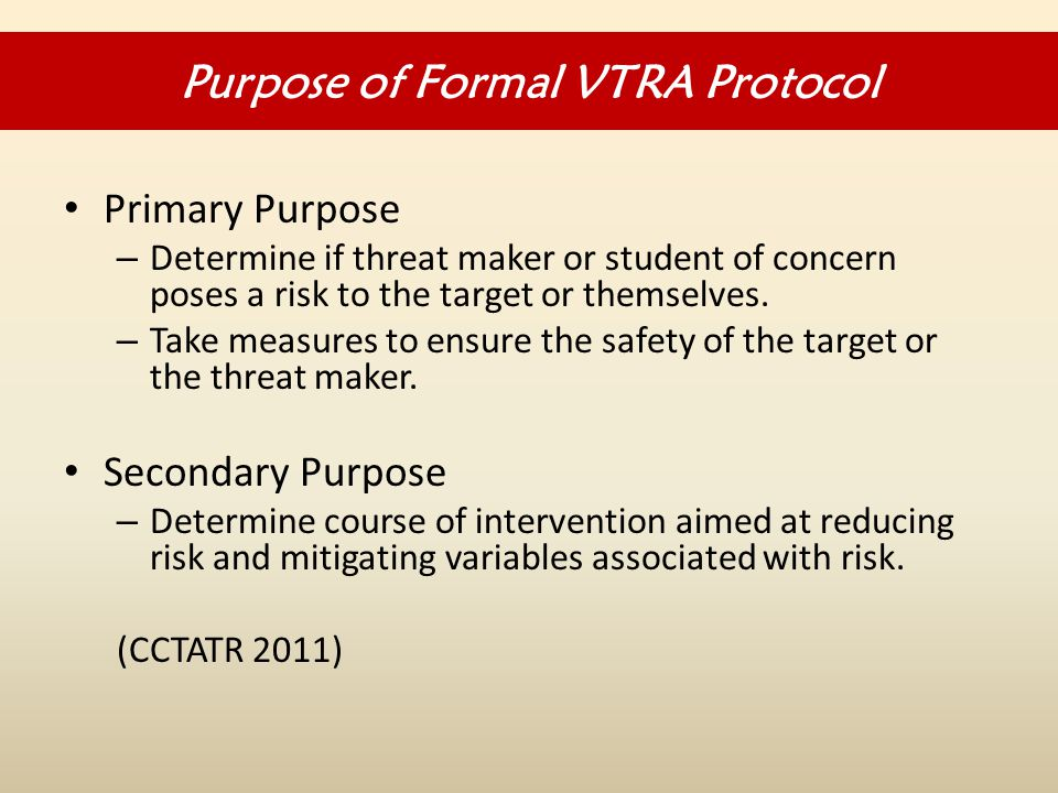 Primary Purpose – Determine if threat maker or student of concern poses a risk to the target or themselves.