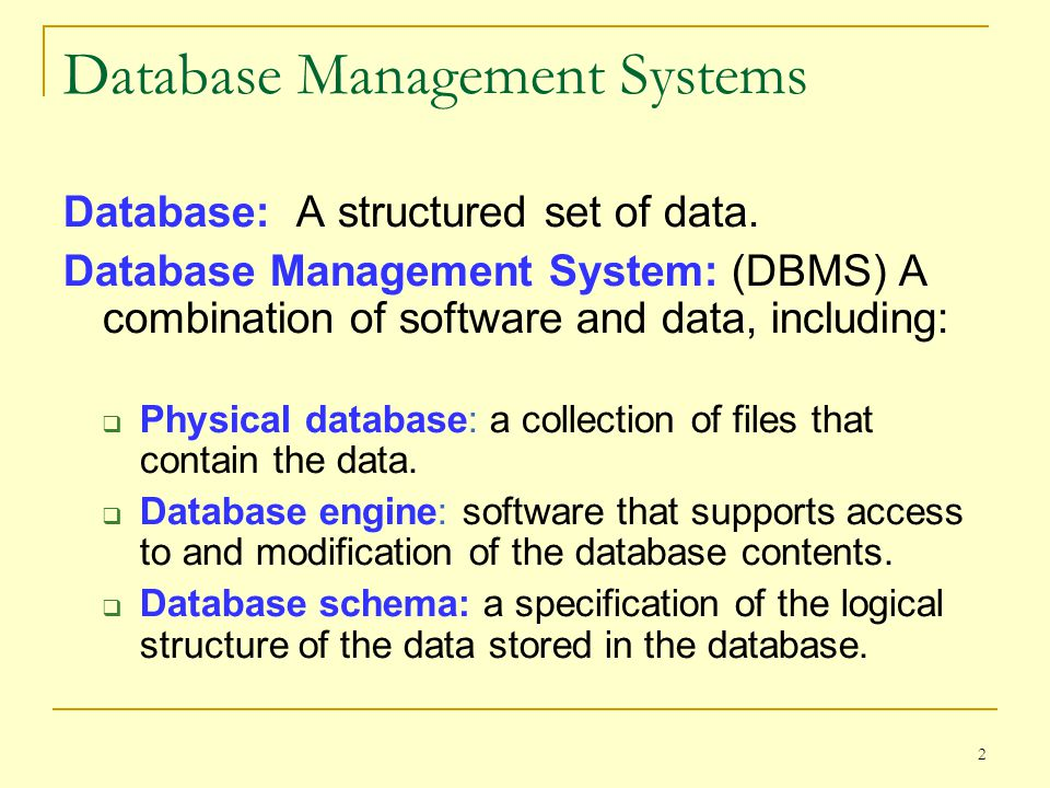 2 Database Management Systems Database: A structured set of data.