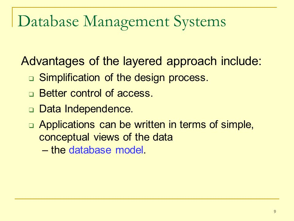 9 Database Management Systems Advantages of the layered approach include:  Simplification of the design process.