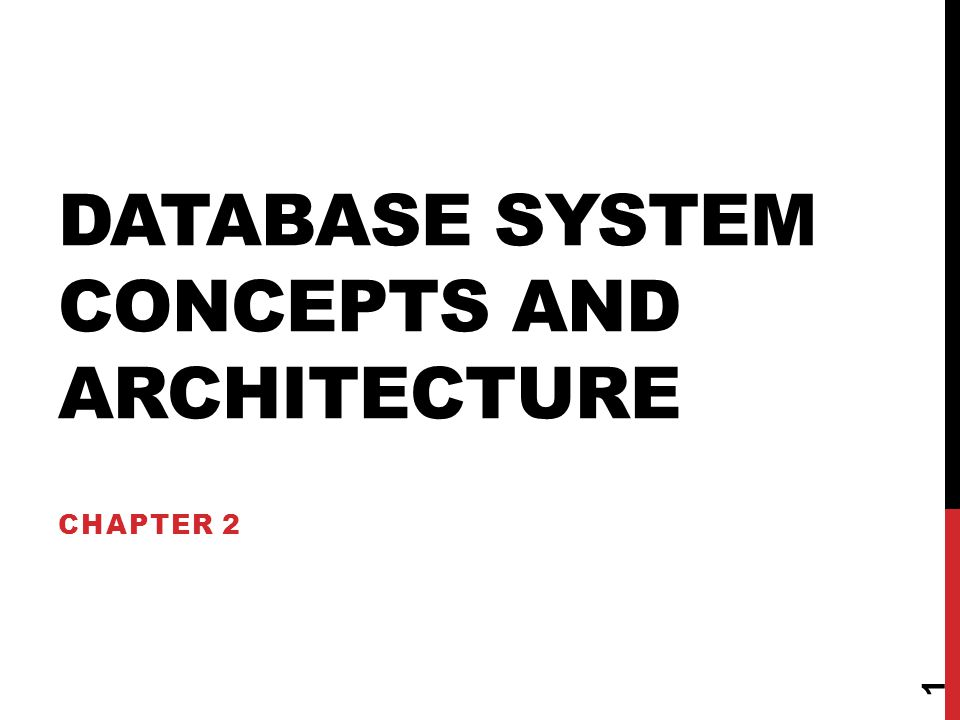 DATABASE SYSTEM CONCEPTS AND ARCHITECTURE CHAPTER 2 1