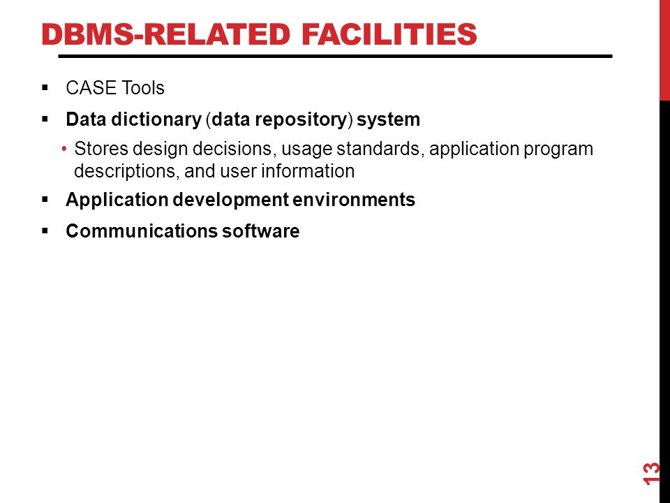 DBMS-RELATED FACILITIES  CASE Tools  Data dictionary (data repository) system Stores design decisions, usage standards, application program descript