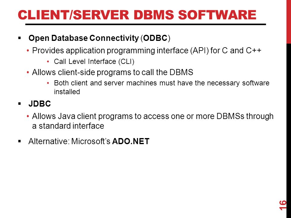 CLIENT/SERVER DBMS SOFTWARE  Open Database Connectivity (ODBC) Provides application programming interface (API) for C and C++ Call Level Interface (C