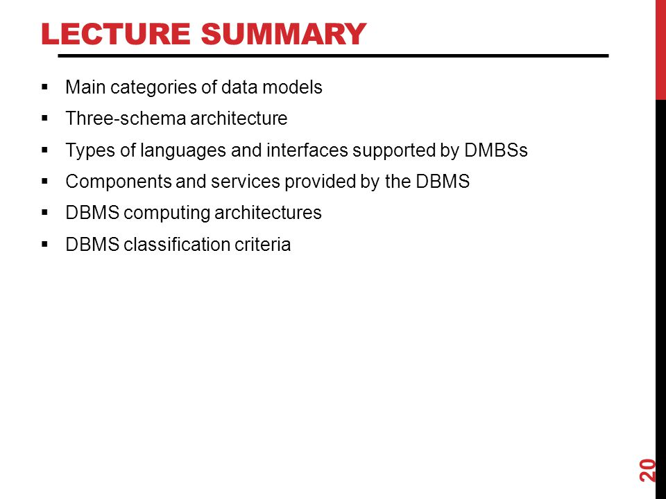 LECTURE SUMMARY  Main categories of data models  Three-schema architecture  Types of languages and interfaces supported by DMBSs  Components and s
