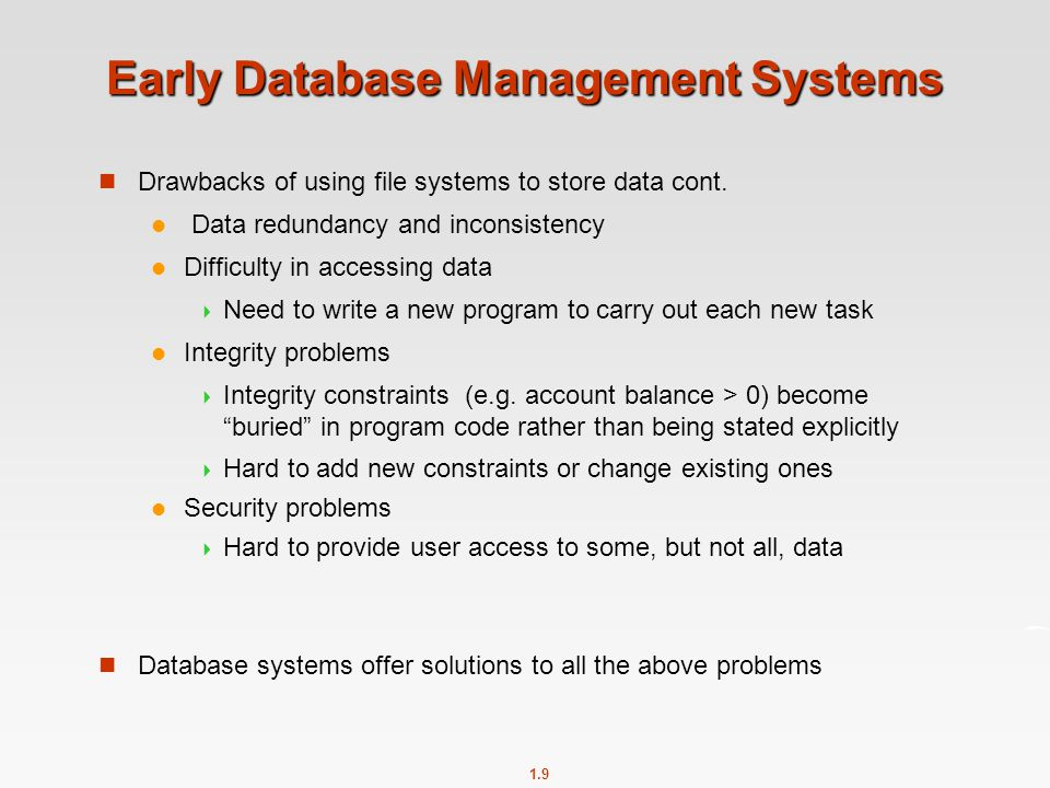 1.9 Early Database Management Systems Drawbacks of using file systems to store data cont.