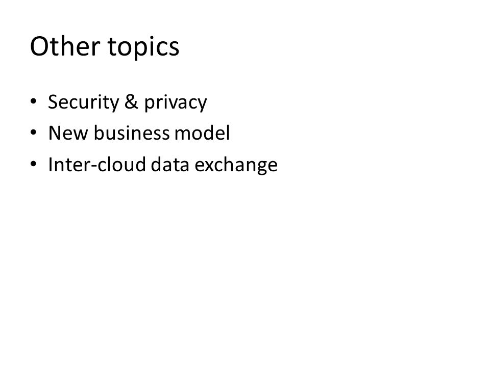 Other topics Security & privacy New business model Inter-cloud data exchange