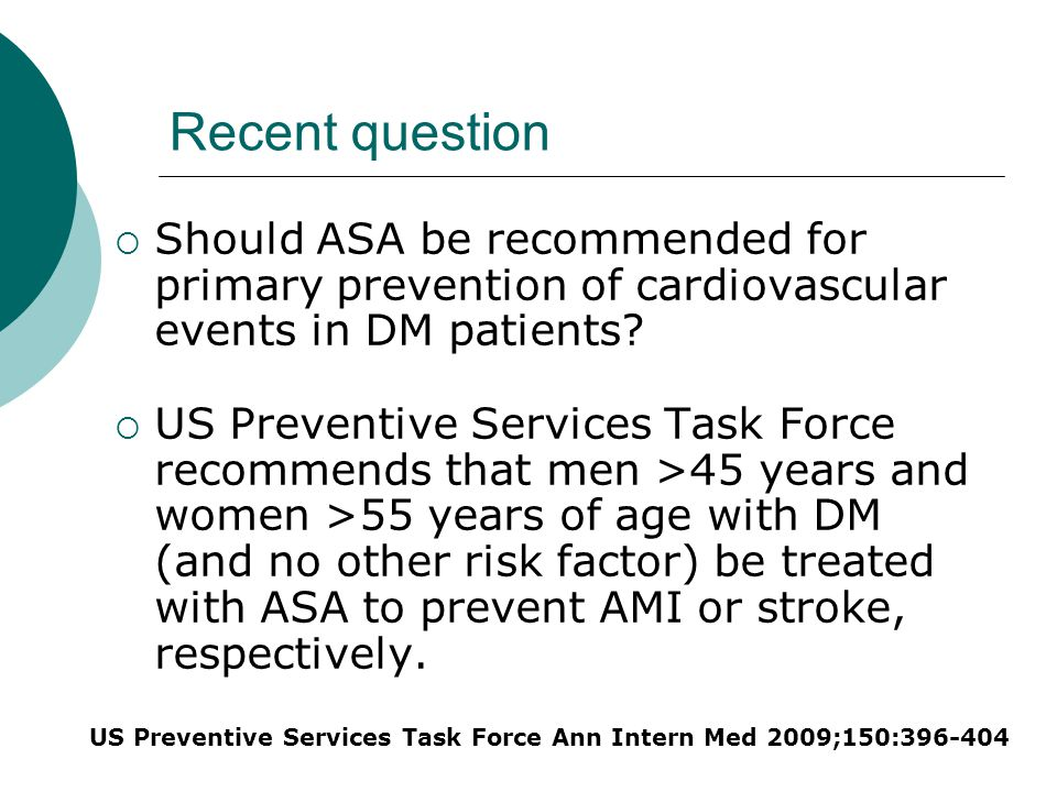 Recent question  Should ASA be recommended for primary prevention of cardiovascular events in DM patients.