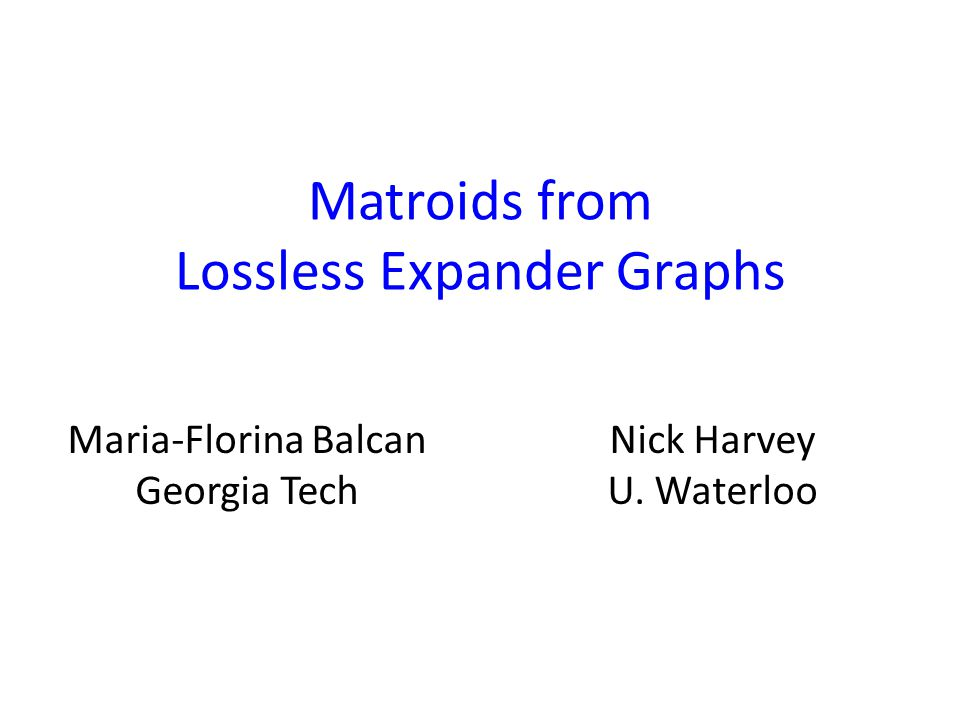 Matroids from Lossless Expander Graphs Nick Harvey U.