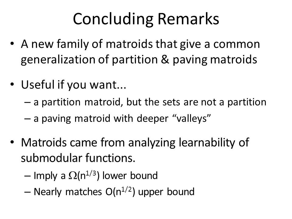 Concluding Remarks A new family of matroids that give a common generalization of partition & paving matroids Useful if you want...