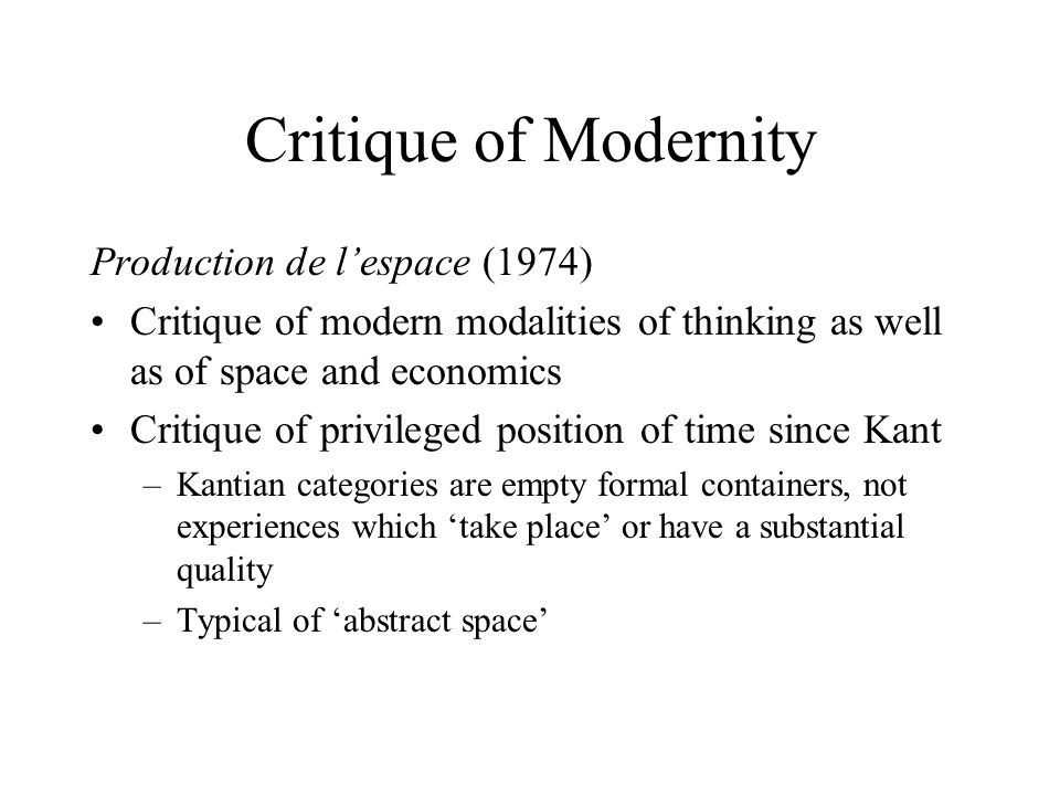 Critique of Modernity Production de l'espace (1974) Critique of modern modalities of thinking as well as of space and economics Critique of privileged
