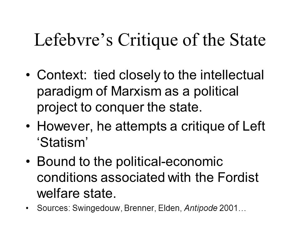 Lefebvre's Critique of the State Context: tied closely to the intellectual paradigm of Marxism as a political project to conquer the state. However, h