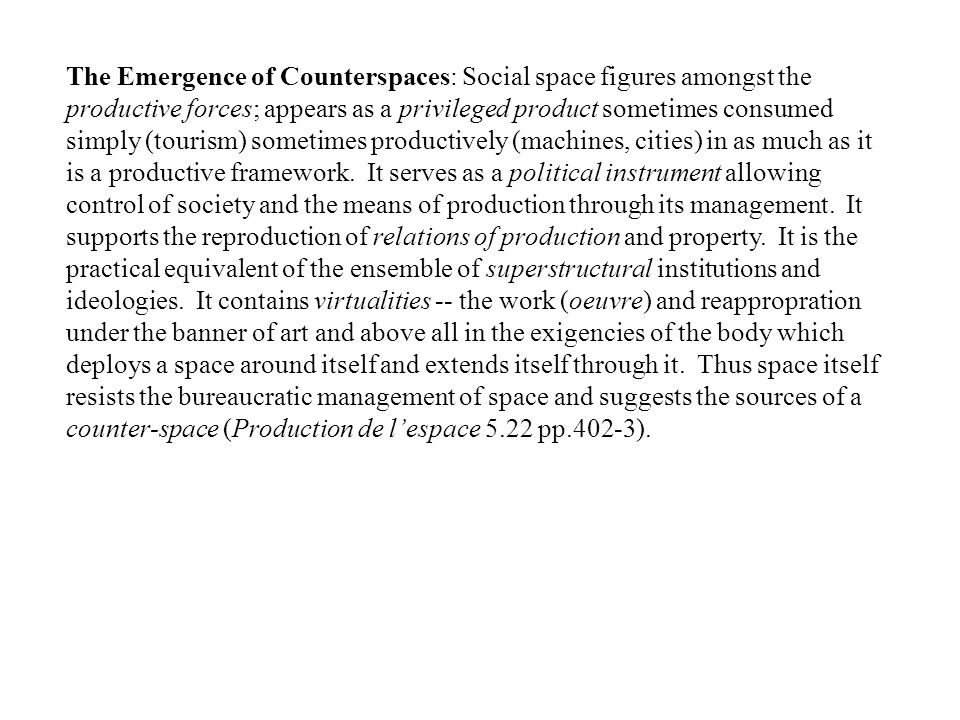 The Emergence of Counterspaces: Social space figures amongst the productive forces; appears as a privileged product sometimes consumed simply (tourism