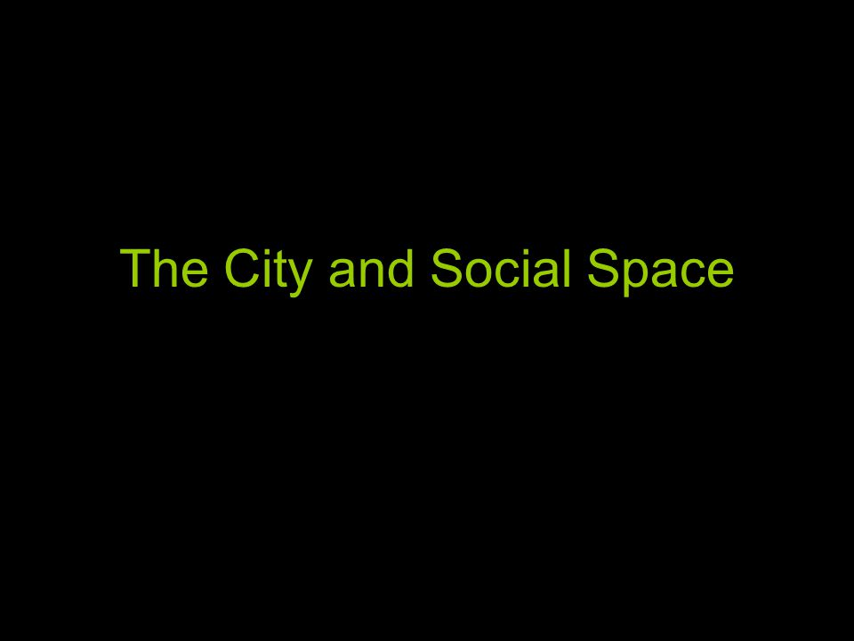 The City and Social Space
