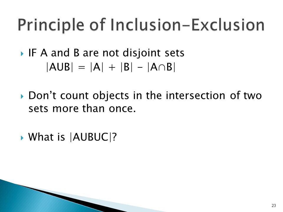 IF A and B are not disjoint sets |AUB| = |A| + |B| - |A∩B|  Don't count objects in the intersection of two sets more than once.