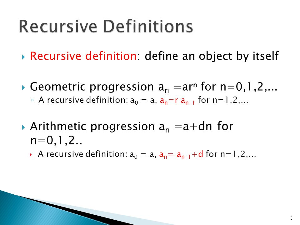  Recursive definition: define an object by itself  Geometric progression a n =arⁿ for n=0,1,2,...