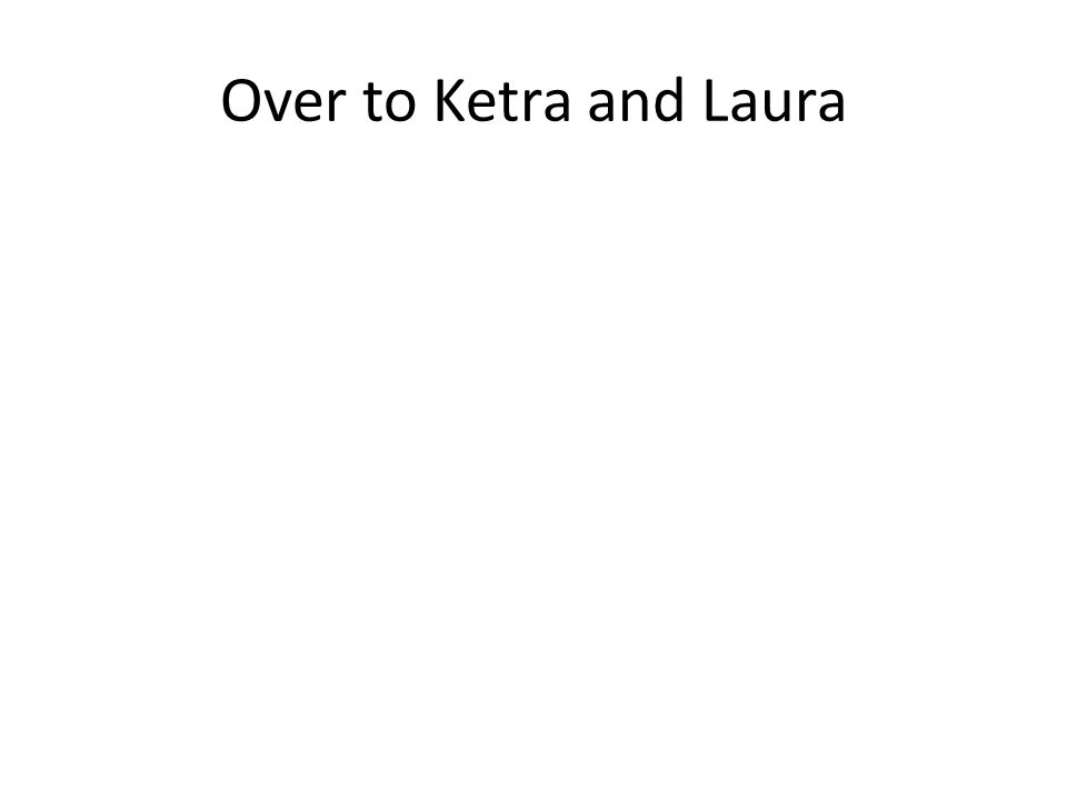 Over to Ketra and Laura