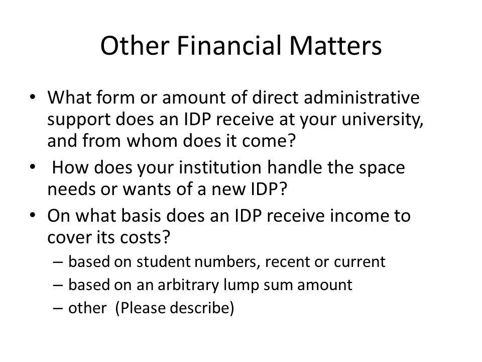 Other Financial Matters What form or amount of direct administrative support does an IDP receive at your university, and from whom does it come.