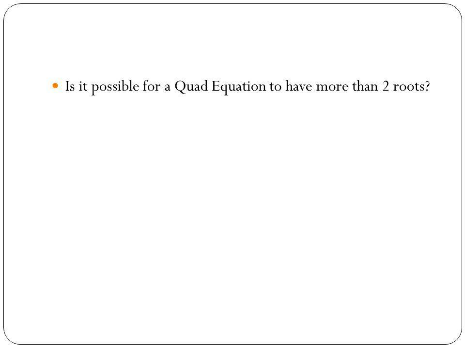 Is it possible for a Quad Equation to have more than 2 roots?